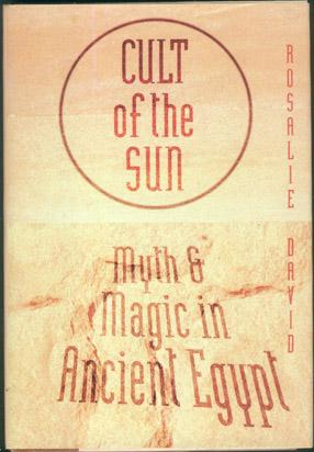 Cult of the Sun: Myth and Magic in Ancient Egypt