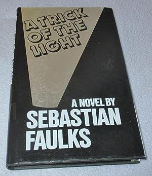 A Trick Of The Light (1st Edition): Sebastian Faulks