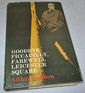 Goodbye Piccadilly, Farewell Leicester Square (1st Edition): Arthur La Bern