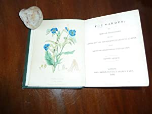 THE GARDEN; or, Familiar Instructions for the Laying Out and Management of a Flower Garden with ...
