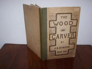 THE WOOD CARVER. Full-size Designs and Instructions in the Art of Wood Carving.: Gibson, J S