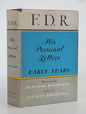 F.D.R. His Personal Letters. Early Years: Franklin Delano Roosevelt,