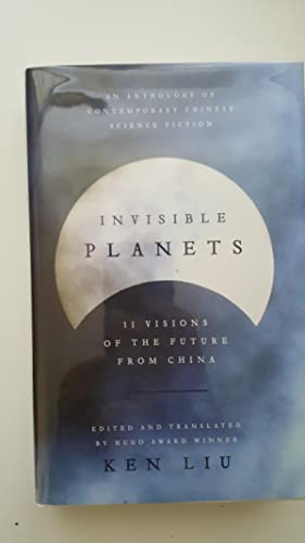 Invisible Planets: Contemporary Chinese Science Fiction in: Ken Liu