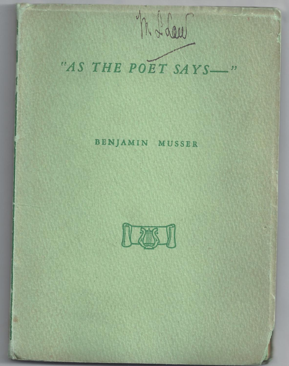 As The Poet Says Musser, Benjamin Very Good Softcover Beautiful Limited and First Edition. #147 of only 200 copiers printed. Green card-stock covers. 64pp. Square, tight and clean throughout. Some edge we