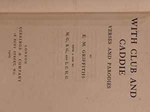With Club and Caddie; Verses and Parodies with a Few By M.G., B.G. And L.C.H.G.: Griffiths, E.M.