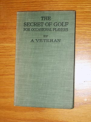 The Secret of Golf for Occasional Players: A Veteran