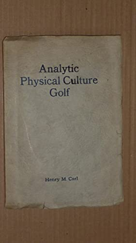 Analytic Physical Culture Golf, Home Exercises for Automatic Correct Form and Greater Golf: Carl, ...
