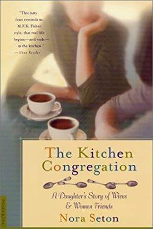 The Kitchen Congregation: A Daughter's Story of: Seton, Nora