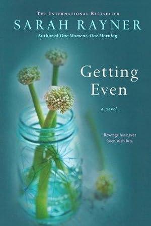 Getting Even: A Novel: Rayner, Sarah