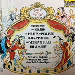 Gilbert & Sullivan: Highlights from The Mikado, The Pirates of Penzance, H.M.S. Pinafore, The Yeo...