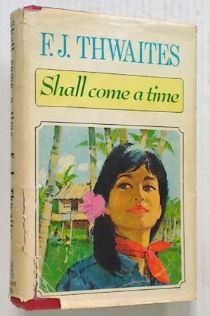 Shall Come a Time: Thwaites F. J.