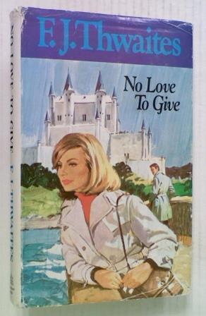 No Love to Give: Thwaites F. J.