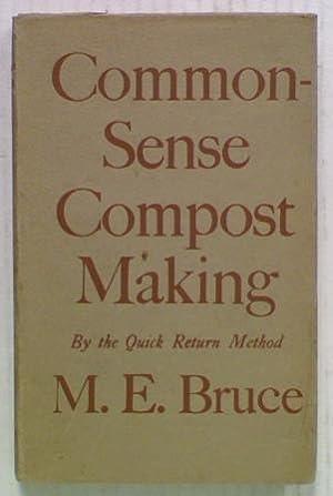 Common-Sense Compost Making. By the Quick Return: Bruce, Maye E.