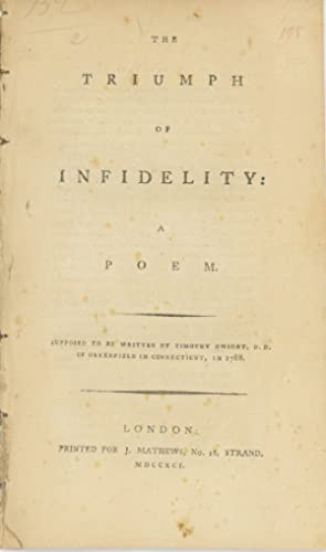 The Triumph of Infidelity: A Poem. Supposed to be Written by Timothy Dwight, D.D., of Greenfield,...