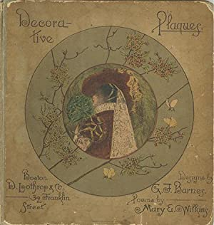 Decorative Plaques. Designs by George F. Barnes. Poems by Mary E. Wilkins