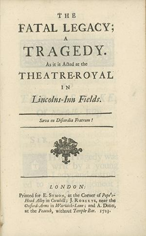 The Fatal Legacy; A Tragedy. As it is Acted at the Theatre-Royal in Lincolns-Inn Fields