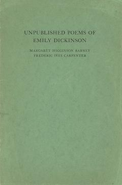 Unpublished Poems of Emily Dickinson. [Edited by] Margaret Higginson Barney [&] Frederick Ives Ca...