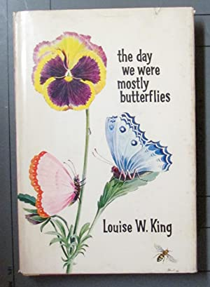 The Day We Were Mostly Butterflies: King, Louise W