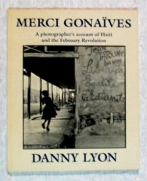 Merci Gonaives: a Photographer's Account of Haiti and the February Revolution: Danny Lyon
