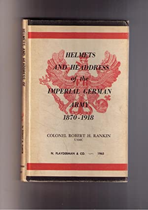 Helmets and Headdress of the Imperial German Army 1870-1918: Rankin, Colonel Robert H., USMC