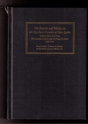The Presidio and Militia on the Northern Frontier of New Spain (A Documentary History). Volume Two,...