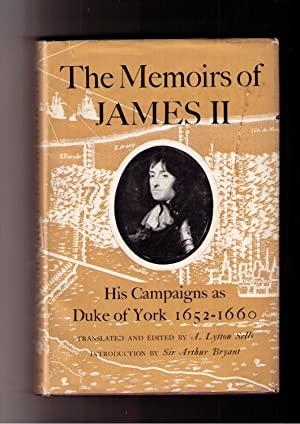The Memoirs of James II: His Campaigns as Duke of York 1652-1660: James Duke of York. Sells, A. ...
