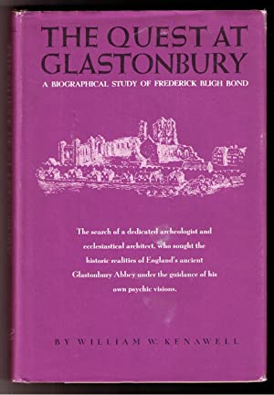 The Quest at Glastonbury: A Biographical Study of Frederick Bligh Bond: Kenawell, William W.