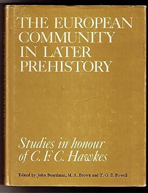 The European Community in Later Prehistory: Studies in Honor of C. F. C. Hawkes: Boardman, John & ...