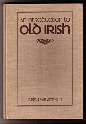 An Introduction to Old Irish: Lehmann, R.P.M. & W.P.
