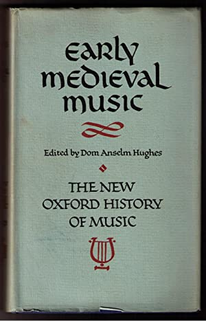 Early Medieval Music: Up to 1300. The New Oxford History of Mustic Volume II: Hughes, Dom Anselm (...