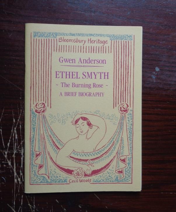 Ethel Smyth: The Burning Rose, A Brief Biography - Anderson, Gwen