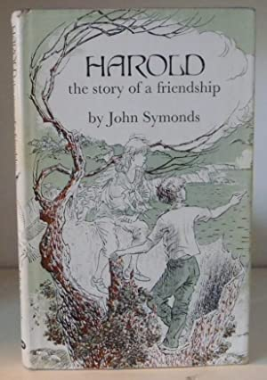 Harold: The Story of a Friendship: Symonds, John ;