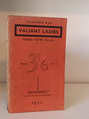 Valiant Ladies: Three New Plays - The: Bax, Clifford