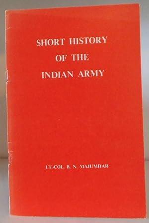 Short History of the Indian Army: Majumdar, Lt-Colonel B.