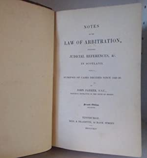 Notes on the Law of Arbitration, including Judicial References, &c., in Scotland, with a ...