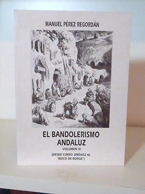 El Bandolerismo Andaluz. Volumen III. Desde Curro: Perez Regordan Manuel