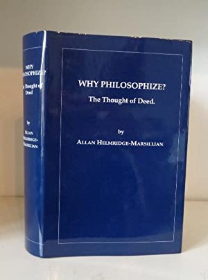 Why Philosophize? The Thought of Deed: Helmridge-Marsillian, Allan