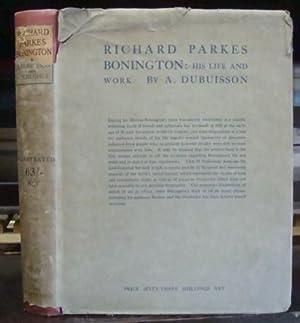Richard Parkes Bonington; His Life and Work: Dubuisson, A.