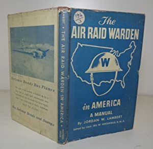 The Air Raid Warden in America. A Manual: Lambert, Jordan W. ; edited by Ira W. Hirshfield