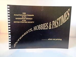 Interests, Hobbies & Pastimes. when not printing.: British Printing Society