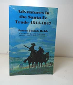 Adventures in the Santa Fe Trade, 1844-1847: Webb, James Josiah