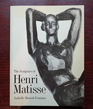 The Sculpture of Henri Matisse: Monod-Fontaine, Isabelle