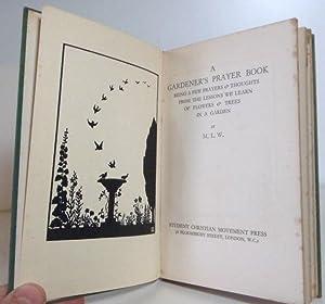 A Gardener's Prayer Book - Being a: M.L.W.