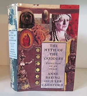 The Myth of the Goddess: Evolution of: Baring, Anne ;