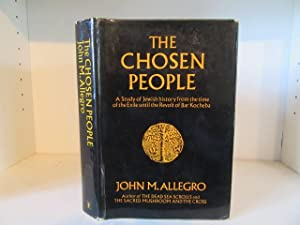 The Chosen People. A Study of Jewish: Allegro, John M.