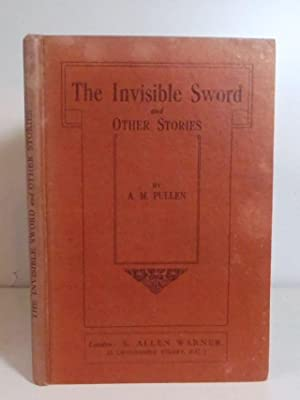 The Invisible Sword and Other Stories.: Pullen, A. M.