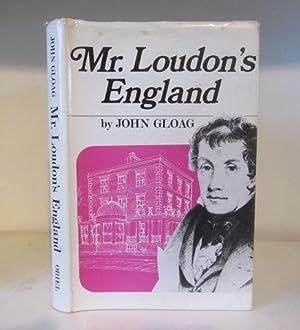 Mr. Loudon's England : The Life and: Gloag, John