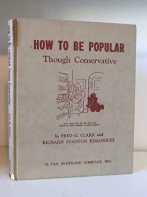 How to be Popular Though Conservative: Clark, Fred G.;