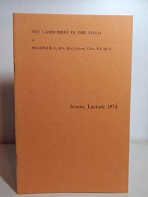 The Labourers in the Field. Jarrow Lecture,: Hill, Rosalind