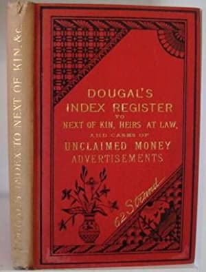 Dougal's Index Register to Next of Kin, Heirs at Law, Legatees, etc. and Cases of Unclaimed ...